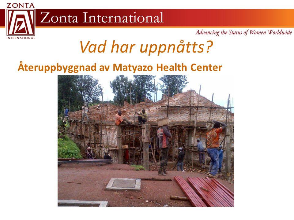 Vad har uppnåtts Återuppbyggnad av Matyazo Health Center