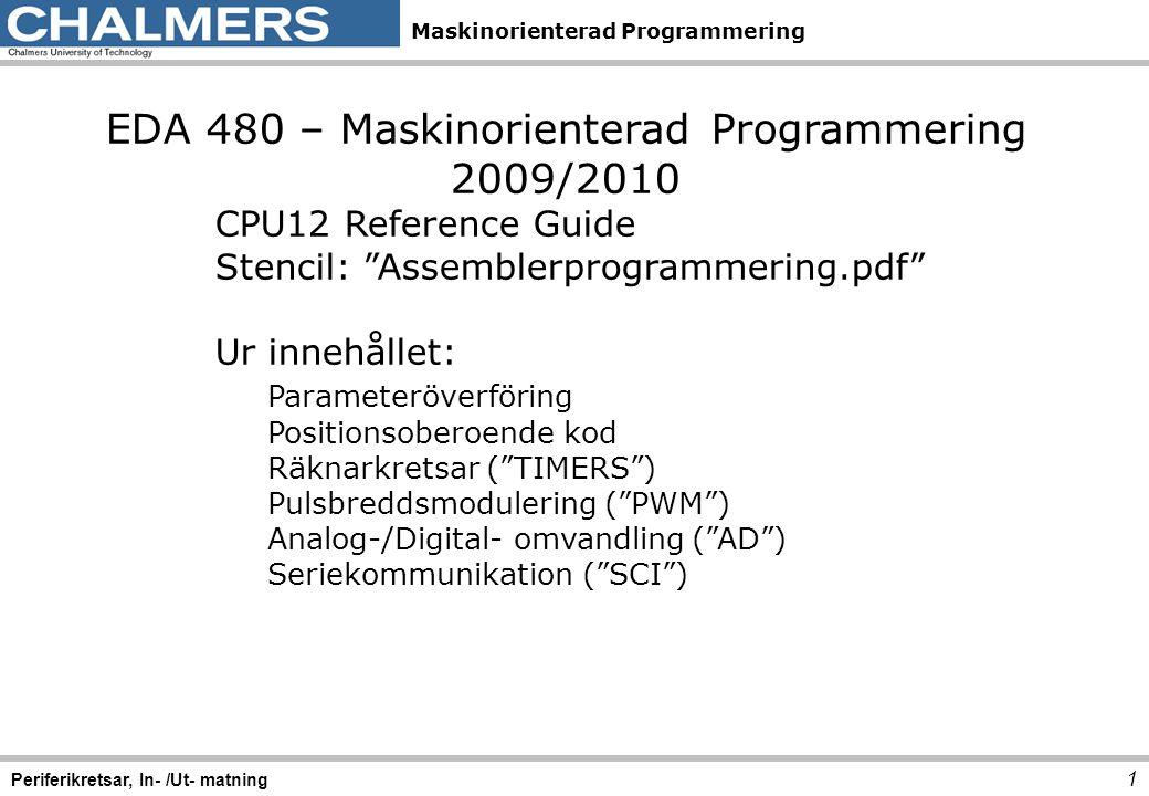 Maskinorienterad Programmering Clock Reset Generator (CRG) Offset76543210MnemonicNamn $0 0 R00 SYN5SYN4SYN3SYN2SYN1SYN0SYNR Synthesizer Register W $0 1 R0000 REFDV 3 REFDV 2 REFDV 1 REFDV 0 REFDV Reference Divide Register W $0 2 R 00000000 CTFLG *)Test Flags Register W $0 3 R RTIFPORFLVRF LOCKI F LOCKSCMIESCMIF SCM CRGFLG Flags Register W $0 4 R RTIE 00 LOCKI E 00 SCMIE 0 CRGINT Interrupt Enable Register W $0 5 R PLLSEL PSTP SYSWA I ROAWAIPLLWAICWAIRTIWAICOPWAI CLKSEL Clock Select Register W $0 6 R CMEPLLONAUTOAOQ 0 PREPCESCMEPLLCTL PLL Control Register W $0 7 R 0 RTR6RTR5RTR4RTR3RTR2RTR1RTR0RTICTL RTI Control Register W $0 8 R WCOPRSBCK 000 CR2CR1CR0COPCTL COP Control Register W $0 9 R 00000000 FORBYP *)Force and Bypass Test Register W $0 A R 00000000 CTCTL *)Test Control Register W $0 B R 00000000 ARMCOP COP Arm/Timer Reset W Bit7Bit6Bit5Bit4Bit3Bit2Bit1Bit0 12 Periferikretsar, In- /Ut- matning Basadress = $34 $34 $35 $36 $37 $38 $39 $3A $3B $3C $3D $3E $3F Algoritm: 1.