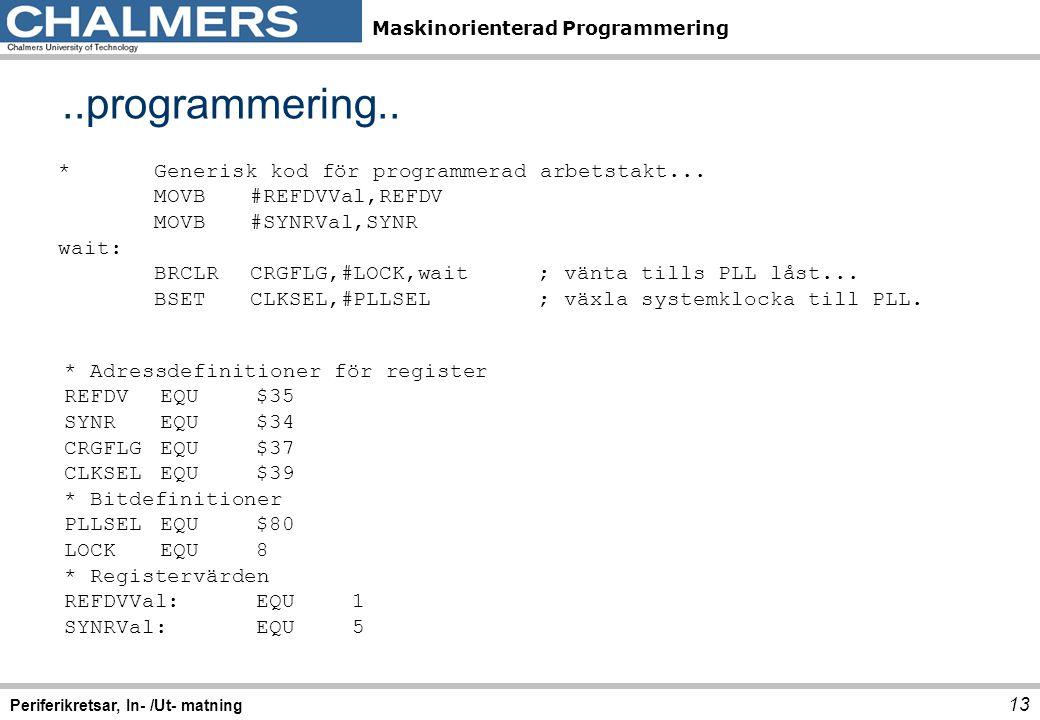 Maskinorienterad Programmering..programmering.. 13 Periferikretsar, In- /Ut- matning *Generisk kod för programmerad arbetstakt... MOVB#REFDVVal,REFDV