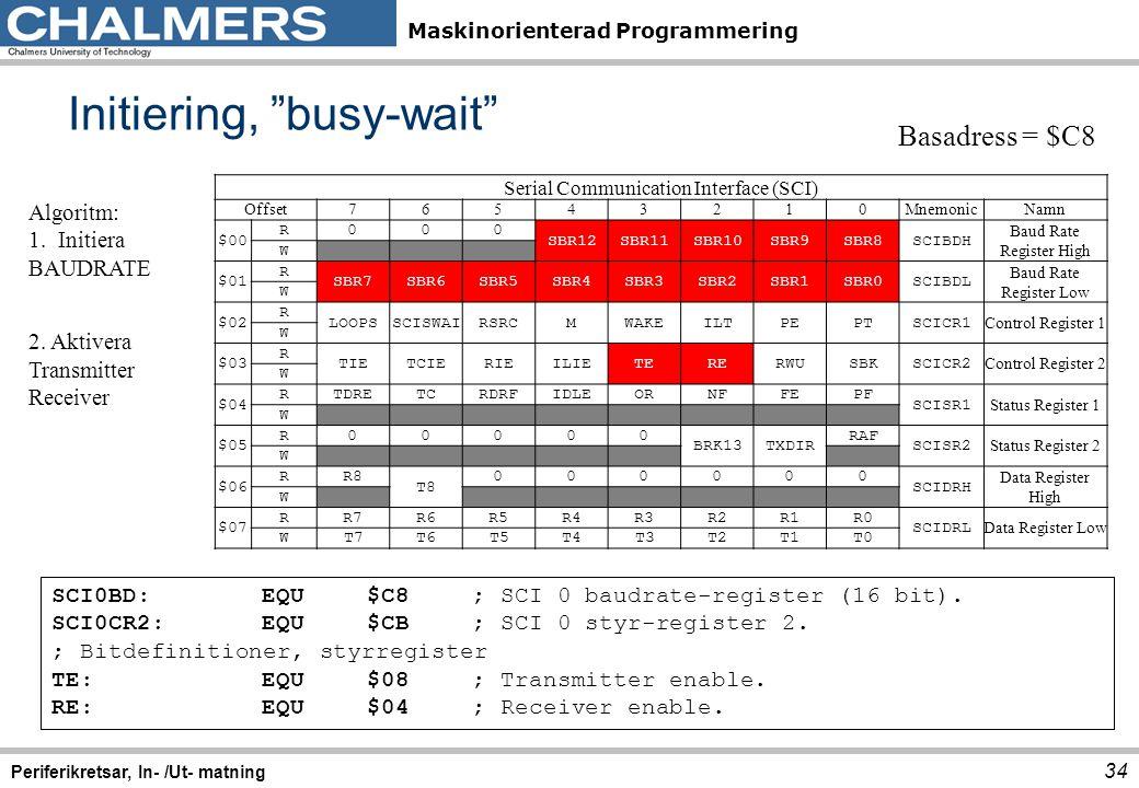 Maskinorienterad Programmering Serial Communication Interface (SCI) Offset76543210MnemonicNamn $00 R000 SBR12SBR11SBR10SBR9SBR8SCIBDH Baud Rate Regist