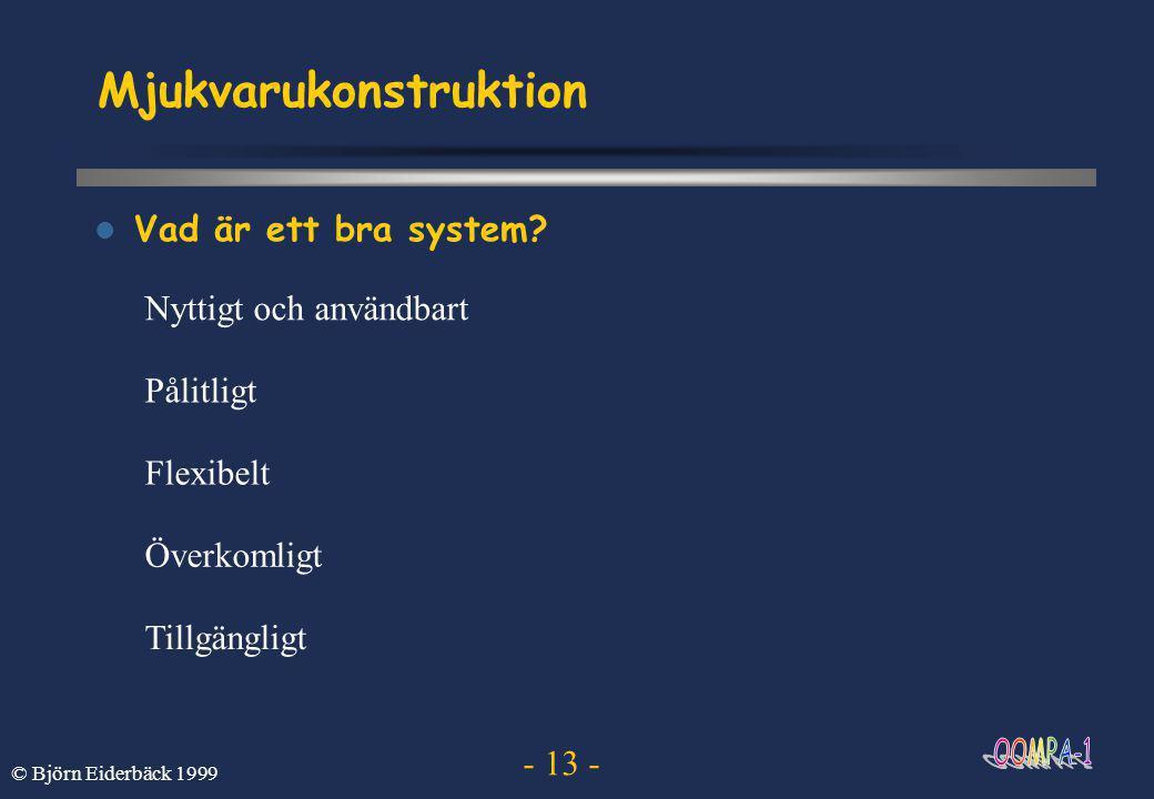- 13 - © Björn Eiderbäck 1999 Mjukvarukonstruktion  Vad är ett bra system.