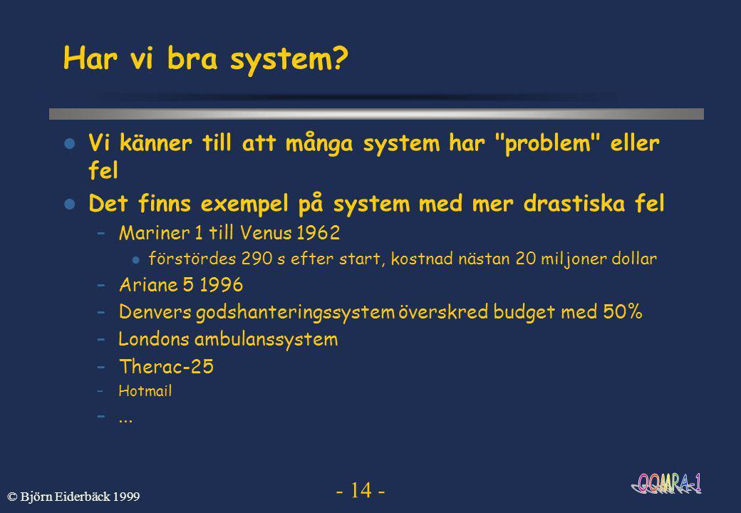 - 14 - © Björn Eiderbäck 1999 Har vi bra system.