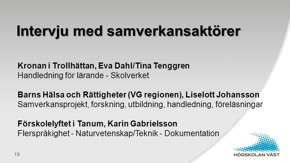 Kronan i Trollhättan, Eva Dahl/Tina Tenggren Handledning för lärande - Skolverket Barns Hälsa och Rättigheter (VG regionen), Liselott Johansson Samver