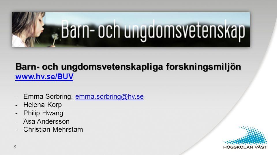 8 Barn- och ungdomsvetenskapliga forskningsmiljön Barn- och ungdomsvetenskapliga forskningsmiljön www.hv.se/BUV - Emma Sorbring, emma.sorbring@hv.se -