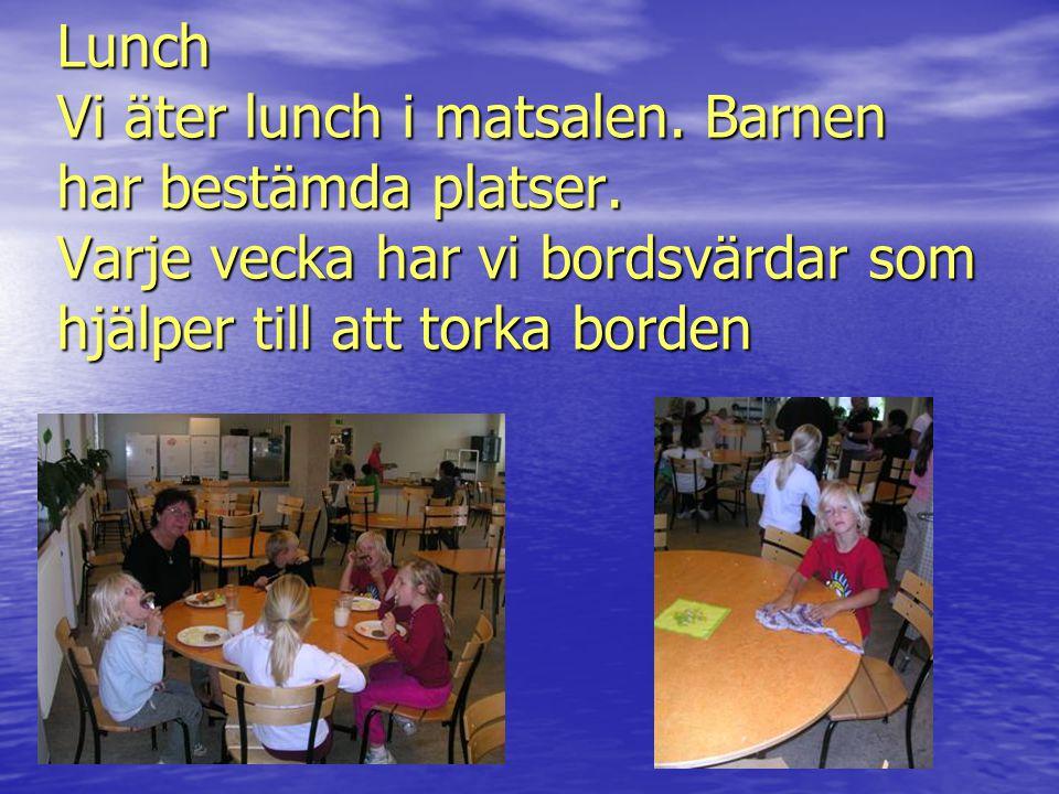 Lunch Vi äter lunch i matsalen. Barnen har bestämda platser. Varje vecka har vi bordsvärdar som hjälper till att torka borden