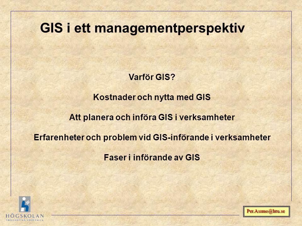 Per.Assmo@htu.se Varför GIS? Kostnader och nytta med GIS Att planera och införa GIS i verksamheter Erfarenheter och problem vid GIS-införande i verksa