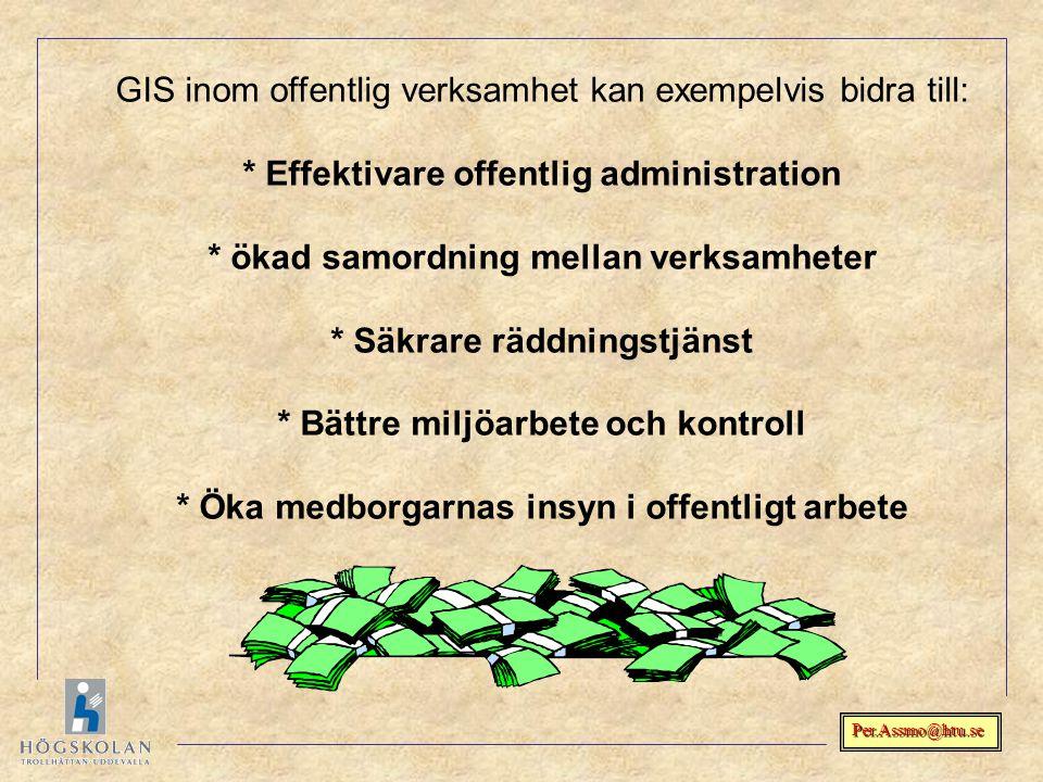 Per.Assmo@htu.se GIS inom offentlig verksamhet kan exempelvis bidra till: * Effektivare offentlig administration * ökad samordning mellan verksamheter