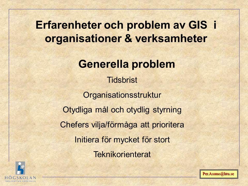 Per.Assmo@htu.se Erfarenheter och problem av GIS i organisationer & verksamheter Generella problem Tidsbrist Organisationsstruktur Otydliga mål och ot