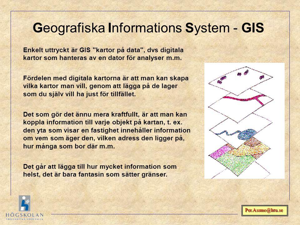 Per.Assmo@htu.se Geografiska Informations System - GIS Enkelt uttryckt är GIS