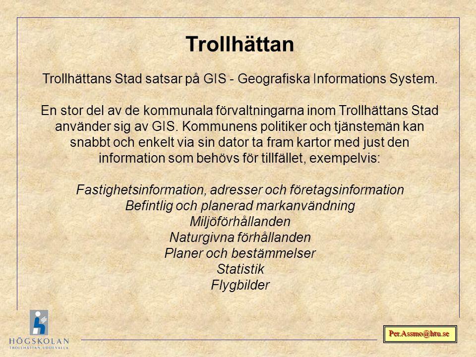 Per.Assmo@htu.se Trollhättan Trollhättans Stad satsar på GIS - Geografiska Informations System. En stor del av de kommunala förvaltningarna inom Troll