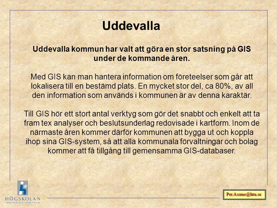 Per.Assmo@htu.se Uddevalla kommun har valt att göra en stor satsning på GIS under de kommande åren. Med GIS kan man hantera information om företeelser