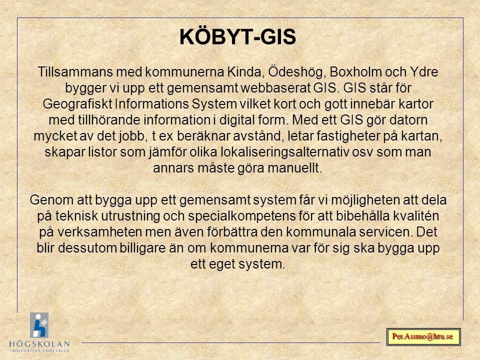 Per.Assmo@htu.se KÖBYT-GIS Tillsammans med kommunerna Kinda, Ödeshög, Boxholm och Ydre bygger vi upp ett gemensamt webbaserat GIS. GIS står för Geogra