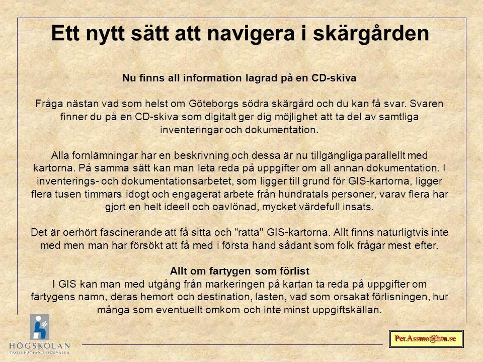 Per.Assmo@htu.se Ett nytt sätt att navigera i skärgården Nu finns all information lagrad på en CD-skiva Fråga nästan vad som helst om Göteborgs södra