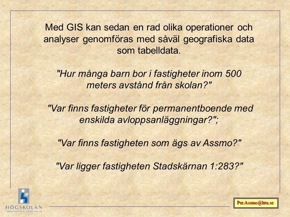 Per.Assmo@htu.se Med GIS kan sedan en rad olika operationer och analyser genomföras med såväl geografiska data som tabelldata.
