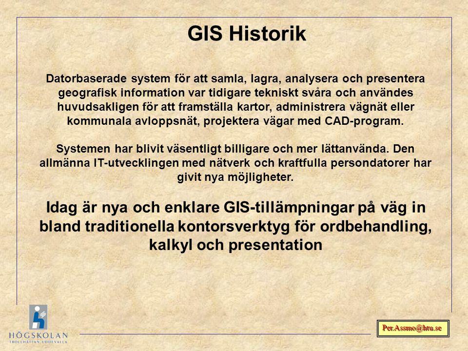 Per.Assmo@htu.se GIS Historik Datorbaserade system för att samla, lagra, analysera och presentera geografisk information var tidigare tekniskt svåra o