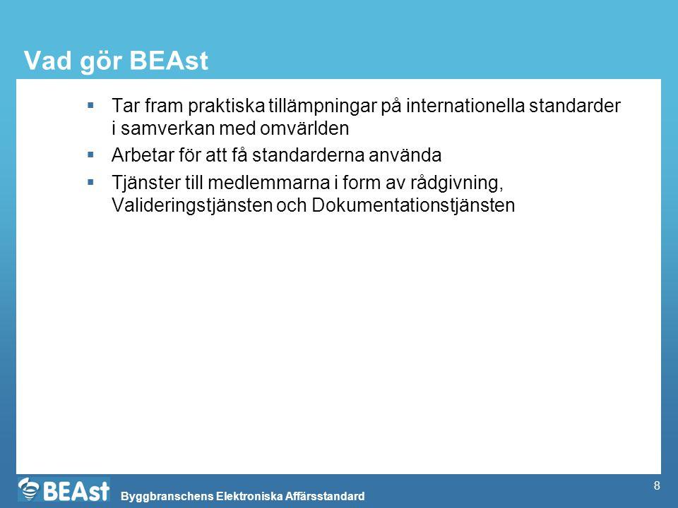 Byggbranschens Elektroniska Affärsstandard 8 Vad gör BEAst  Tar fram praktiska tillämpningar på internationella standarder i samverkan med omvärlden  Arbetar för att få standarderna använda  Tjänster till medlemmarna i form av rådgivning, Valideringstjänsten och Dokumentationstjänsten