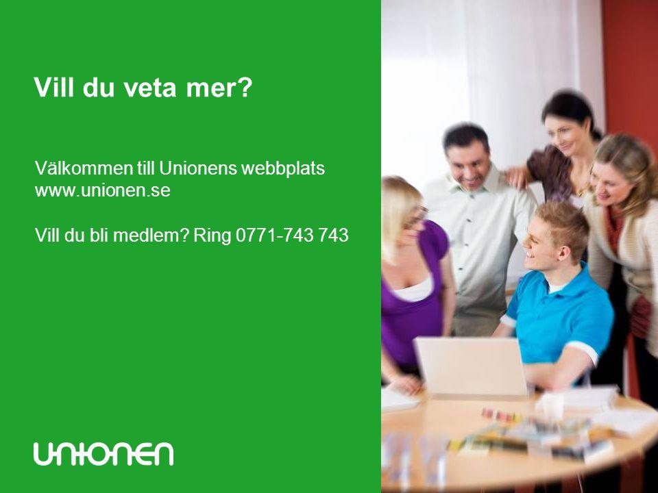 Vill du veta mer? Välkommen till Unionens webbplats www.unionen.se Vill du bli medlem? Ring 0771-743 743
