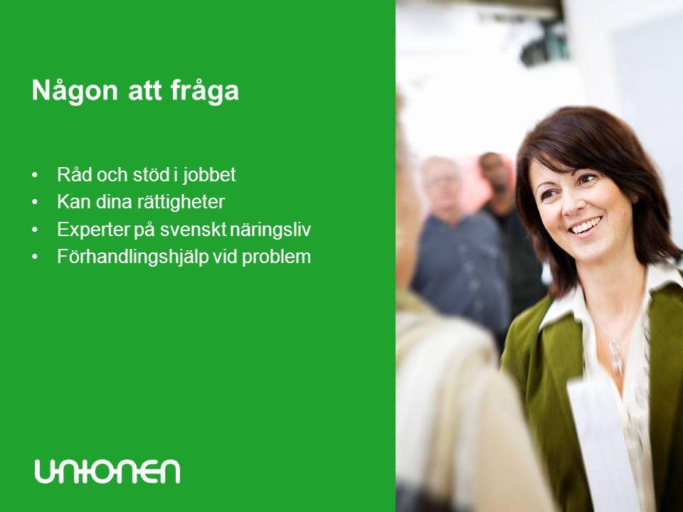 Någon att fråga •Råd och stöd i jobbet •Kan dina rättigheter •Experter på svenskt näringsliv •Förhandlingshjälp vid problem