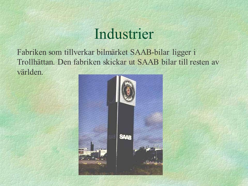 Industrier Fabriken som tillverkar bilmärket SAAB-bilar ligger i Trollhättan. Den fabriken skickar ut SAAB bilar till resten av världen.