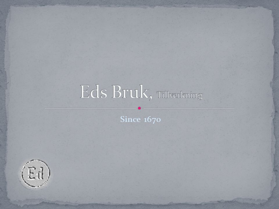 Edsbruk was originally founded in the year 1670 as a cast iron manufacturer.