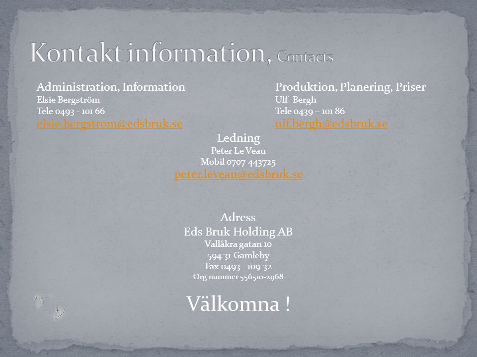 Administration, InformationProduktion, Planering, Priser Elsie BergströmUlf Bergh Tele 0493 - 101 66Tele 0439 – 101 86 elsie.bergstrom@edsbruk.seulf.b