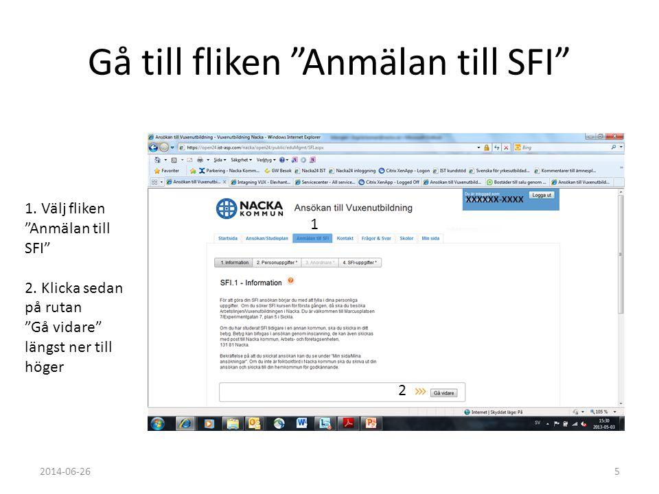 """Gå till fliken """"Anmälan till SFI"""" 1. Välj fliken """"Anmälan till SFI"""" 2. Klicka sedan på rutan """"Gå vidare"""" längst ner till höger 1 2 XXXXXX-XXXX 2014-06"""