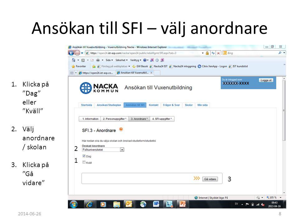 """Ansökan till SFI – välj anordnare 1.Klicka på """"Dag"""" eller """"Kväll"""" 2.Välj anordnare / skolan 3.Klicka på """"Gå vidare"""" 1 2 3 2014-06-268 XXXXXX-XXXX"""