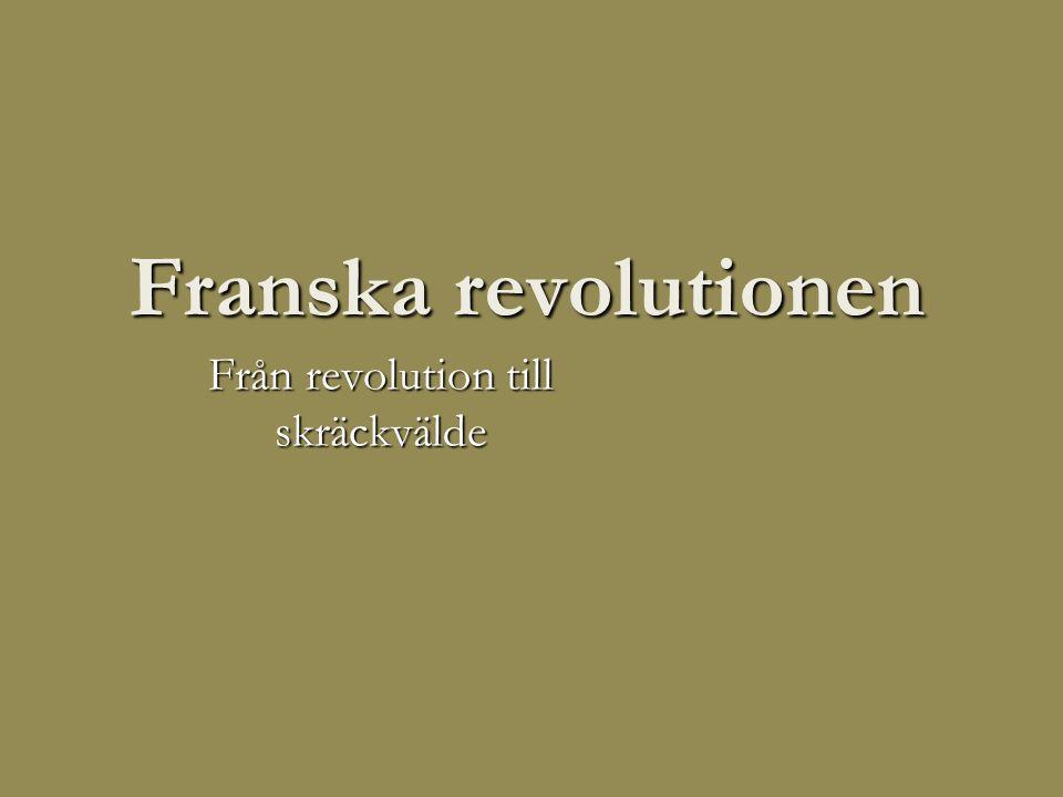 Franska revolutionen Från revolution till skräckvälde