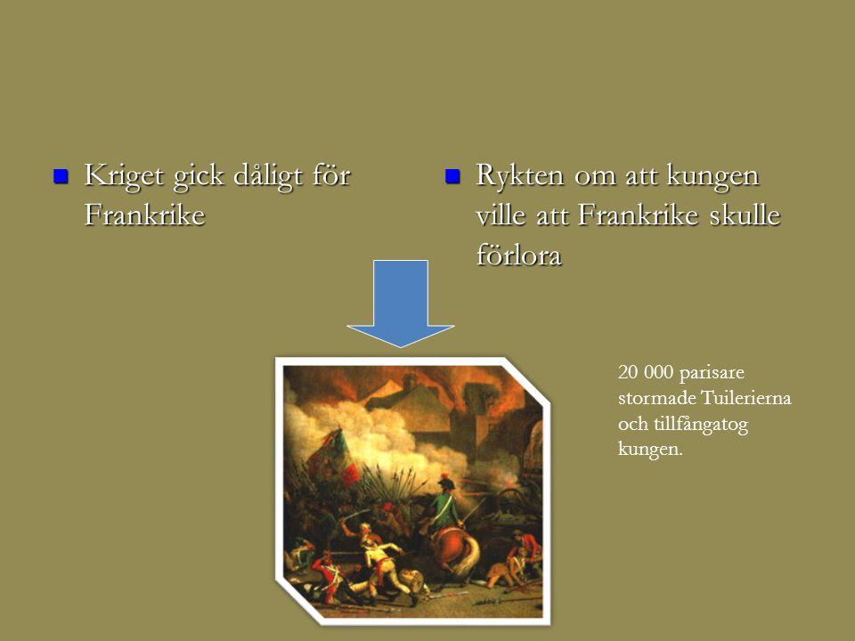  Kriget gick dåligt för Frankrike  Rykten om att kungen ville att Frankrike skulle förlora 20 000 parisare stormade Tuilerierna och tillfångatog kungen.
