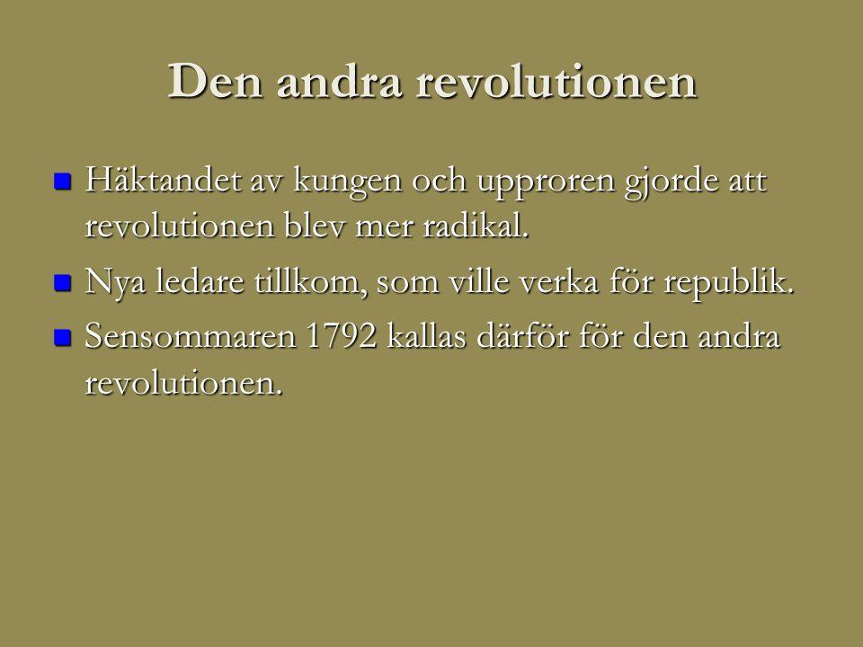 Den andra revolutionen  Häktandet av kungen och upproren gjorde att revolutionen blev mer radikal.