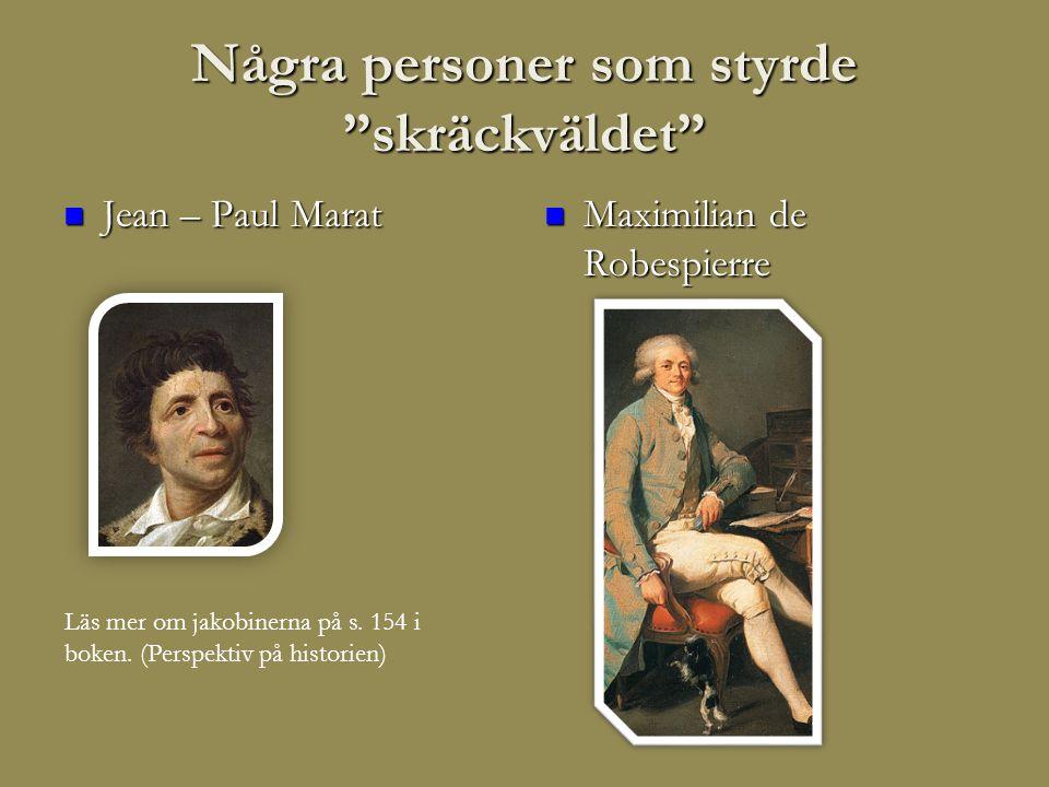 Några personer som styrde skräckväldet  Jean – Paul Marat  Maximilian de Robespierre Läs mer om jakobinerna på s.