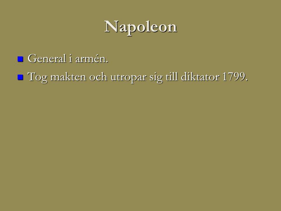 Napoleon  General i armén.  Tog makten och utropar sig till diktator 1799.
