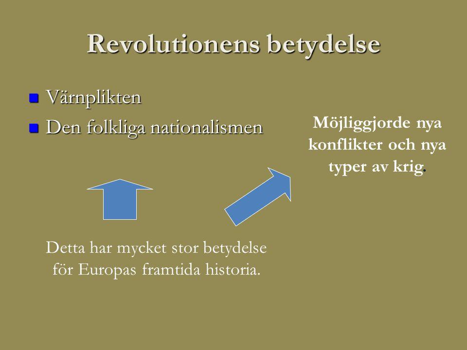 Revolutionens betydelse  Värnplikten  Den folkliga nationalismen Detta har mycket stor betydelse för Europas framtida historia.