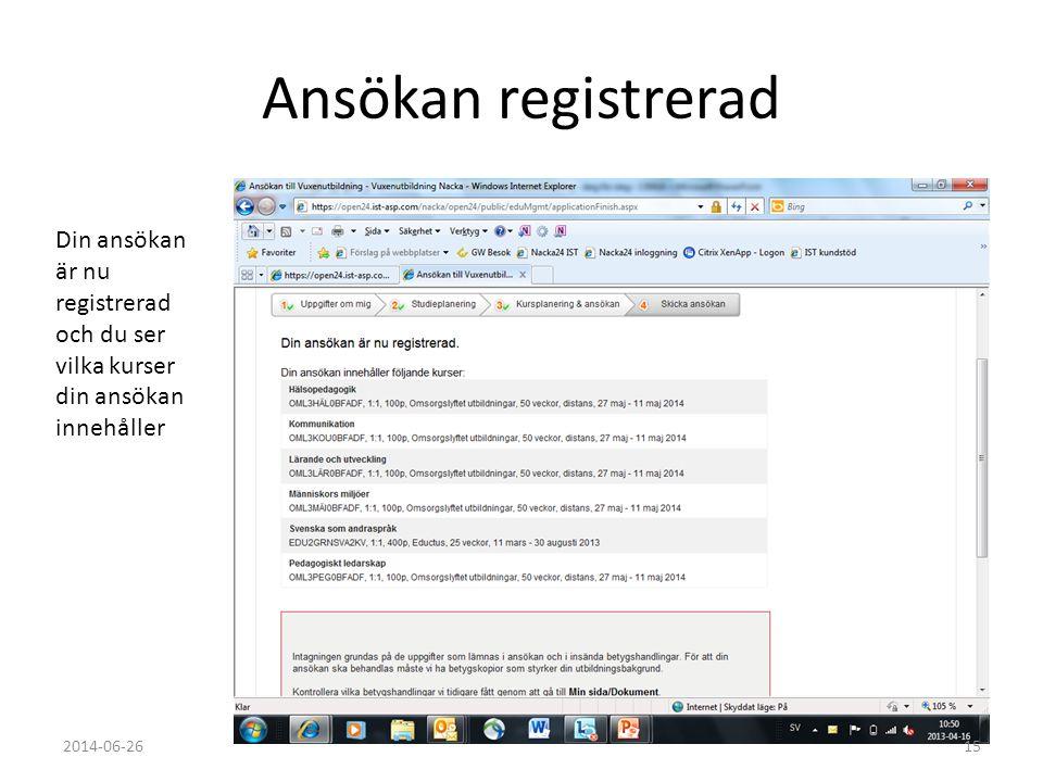 Ansökan registrerad 2014-06-2615 Din ansökan är nu registrerad och du ser vilka kurser din ansökan innehåller