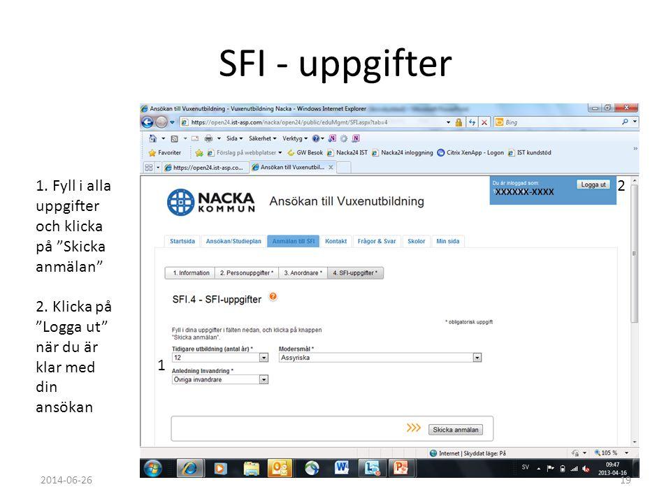 """SFI - uppgifter 1. Fyll i alla uppgifter och klicka på """"Skicka anmälan"""" 2. Klicka på """"Logga ut"""" när du är klar med din ansökan 1 2 2014-06-2619 XXXXXX"""
