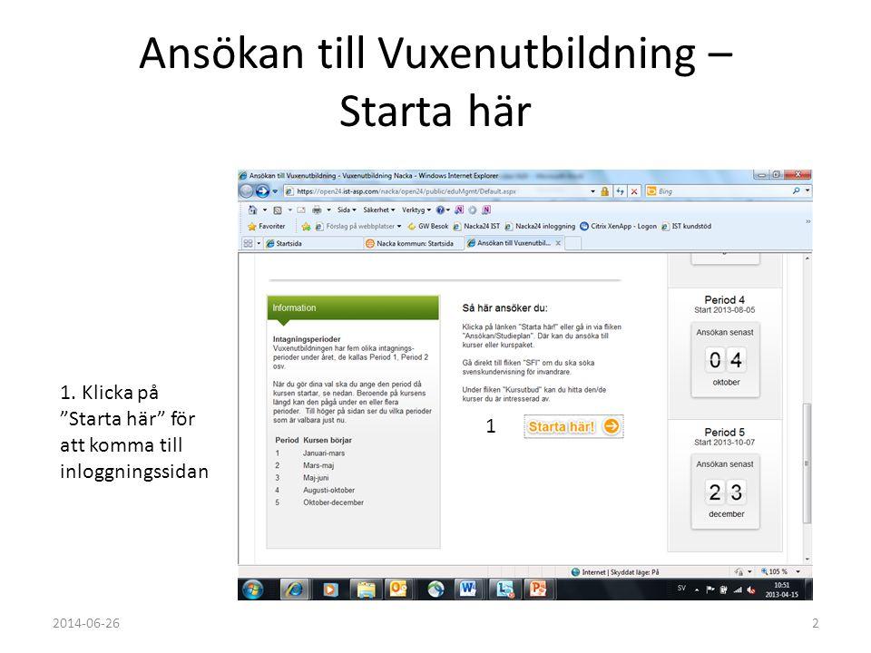 """Ansökan till Vuxenutbildning – Starta här 22014-06-26 1. Klicka på """"Starta här"""" för att komma till inloggningssidan 1"""