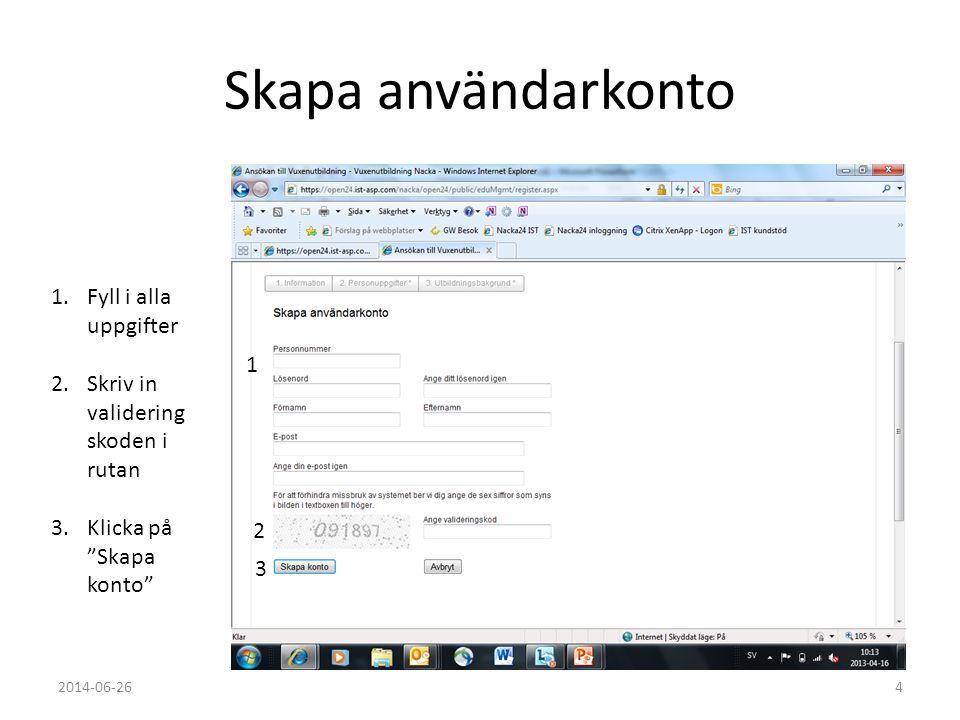 """Skapa användarkonto 1.Fyll i alla uppgifter 2.Skriv in validering skoden i rutan 3.Klicka på """"Skapa konto"""" 1 2 3 2014-06-264"""