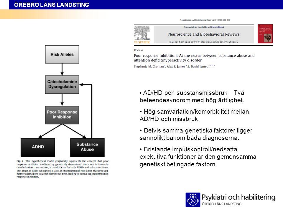 ÖREBRO LÄNS LANDSTING • AD/HD och substansmissbruk – Två beteendesyndrom med hög ärftlighet. • Hög samvariation/komorbiditet mellan AD/HD och missbruk