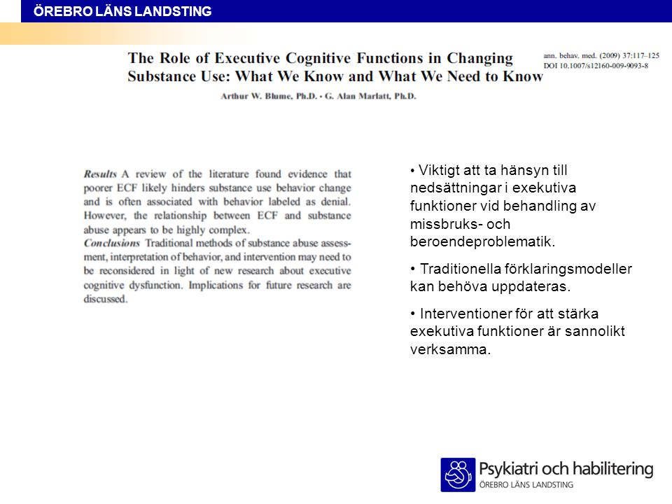 ÖREBRO LÄNS LANDSTING • Viktigt att ta hänsyn till nedsättningar i exekutiva funktioner vid behandling av missbruks- och beroendeproblematik. • Tradit