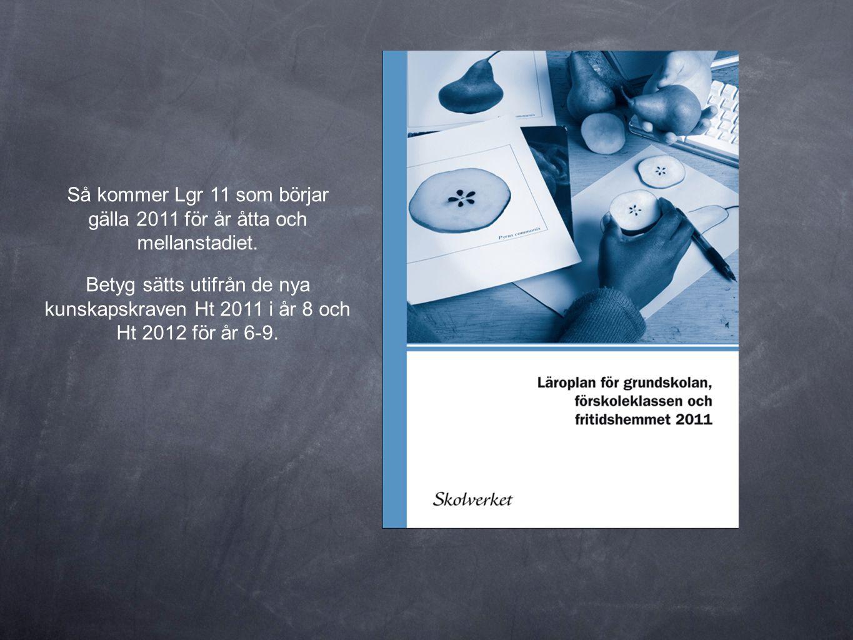 Så kommer Lgr 11 som börjar gälla 2011 för år åtta och mellanstadiet. Betyg sätts utifrån de nya kunskapskraven Ht 2011 i år 8 och Ht 2012 för år 6-9.