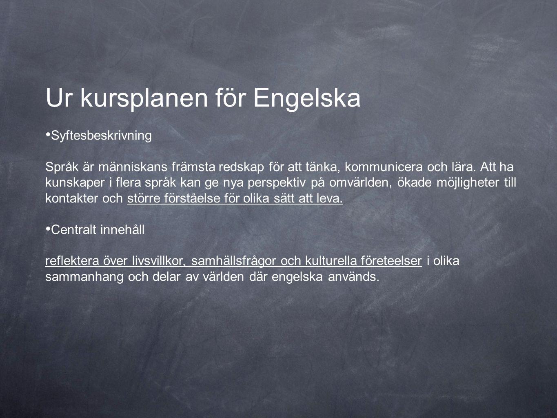 Ur kursplanen för Engelska • Syftesbeskrivning Språk är människans främsta redskap för att tänka, kommunicera och lära. Att ha kunskaper i flera språk