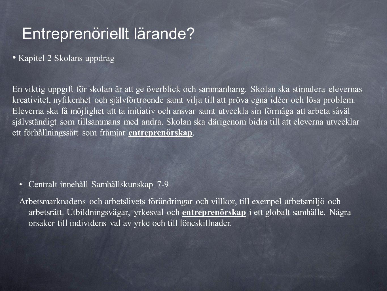Entreprenöriellt lärande? •Centralt innehåll Samhällskunskap 7-9 Arbetsmarknadens och arbetslivets förändringar och villkor, till exempel arbetsmiljö