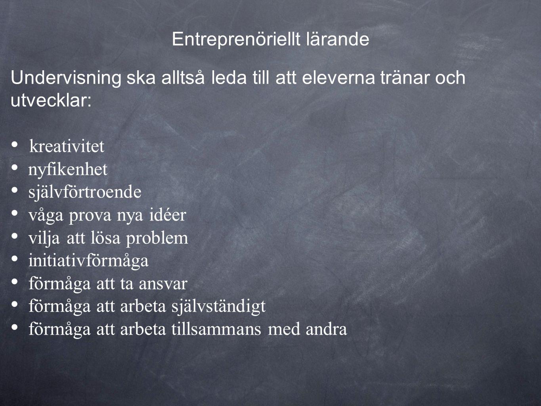 Entreprenöriellt lärande Undervisning ska alltså leda till att eleverna tränar och utvecklar: • kreativitet • nyfikenhet • självförtroende • våga prov