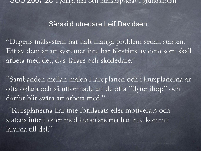 """SOU 2007:28 Tydliga mål och kunskapskrav i grundskolan Särskild utredare Leif Davidsen: """"Dagens målsystem har haft många problem sedan starten. Ett av"""