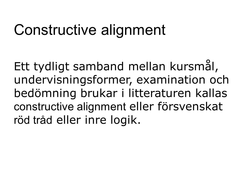 Ett tydligt samband mellan kursmål, undervisningsformer, examination och bedömning brukar i litteraturen kallas constructive alignment eller försvensk