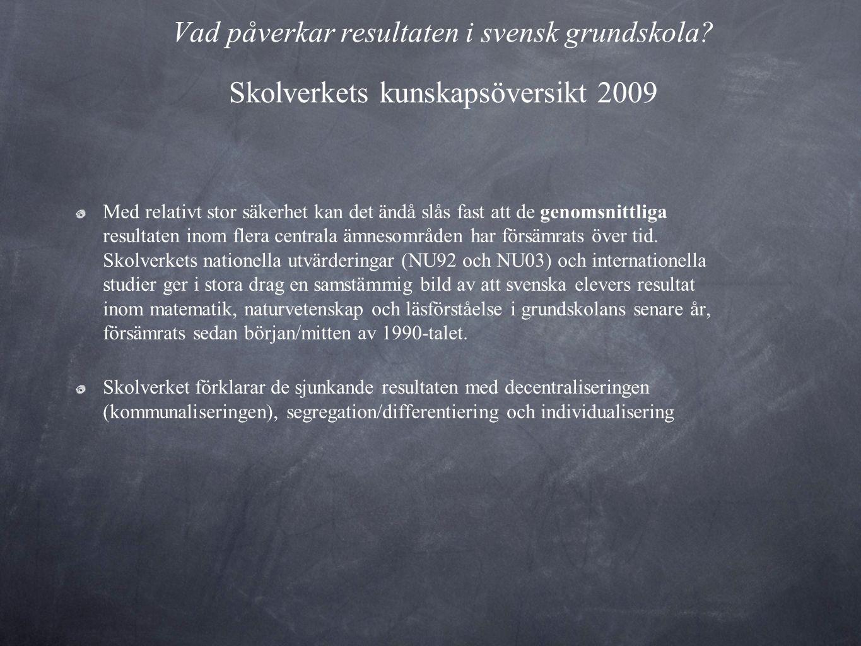 Vad påverkar resultaten i svensk grundskola? Skolverkets kunskapsöversikt 2009 Med relativt stor säkerhet kan det ändå slås fast att de genomsnittliga