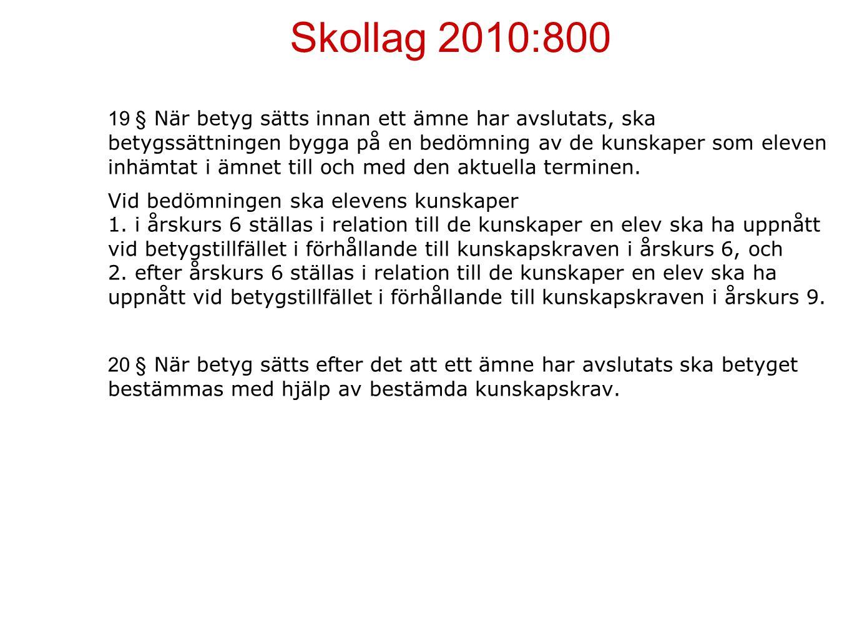 Skollag 2010:800 19 § När betyg sätts innan ett ämne har avslutats, ska betygssättningen bygga på en bedömning av de kunskaper som eleven inhämtat i ä
