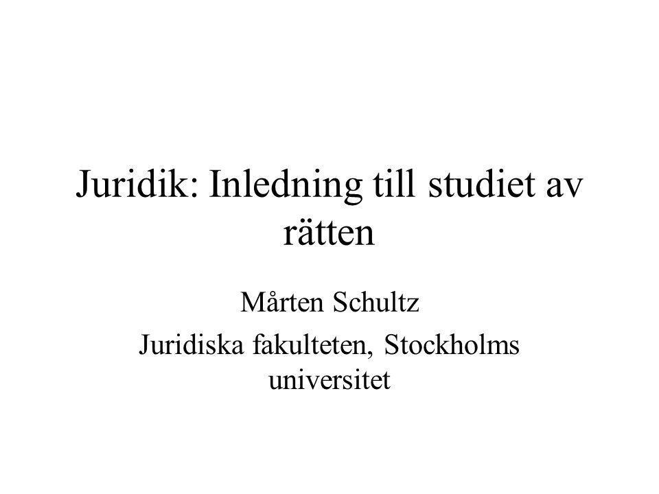Juridik: Inledning till studiet av rätten Mårten Schultz Juridiska fakulteten, Stockholms universitet