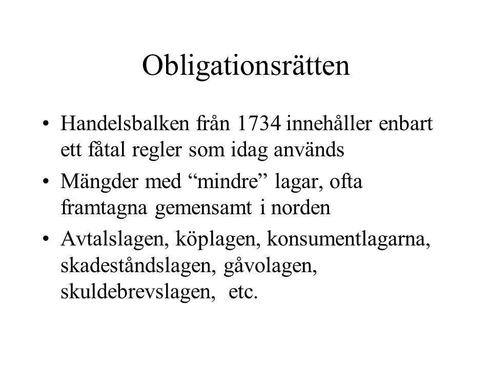 """Obligationsrätten •Handelsbalken från 1734 innehåller enbart ett fåtal regler som idag används •Mängder med """"mindre"""" lagar, ofta framtagna gemensamt i"""