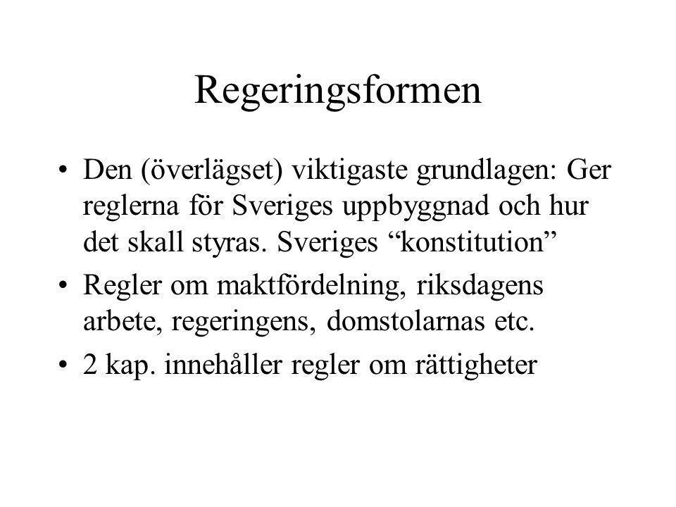 """Regeringsformen •Den (överlägset) viktigaste grundlagen: Ger reglerna för Sveriges uppbyggnad och hur det skall styras. Sveriges """"konstitution"""" •Regle"""